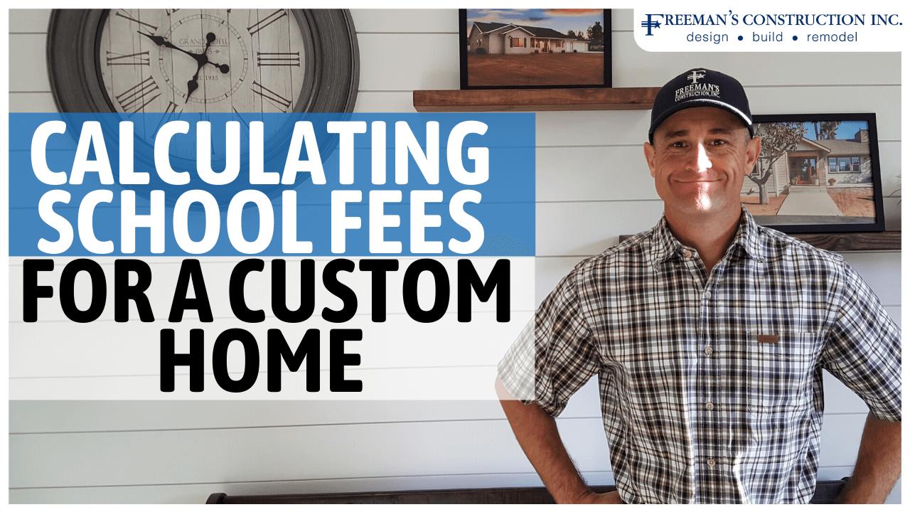 calculating-school-fees-custom-home-san-diego-county-freemans-construction-inc