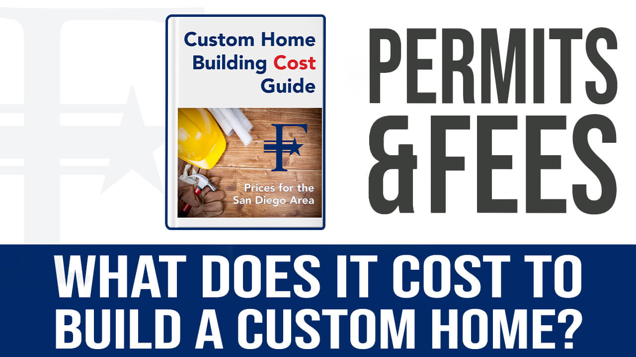 permits-and-fees-for-a-custom-home-in-san-diego-county-by-freemans-construction-inc